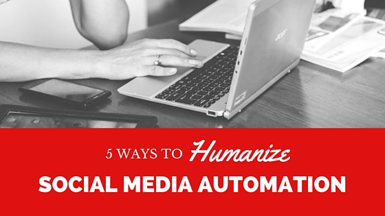 How to Humanize Social Media Automation