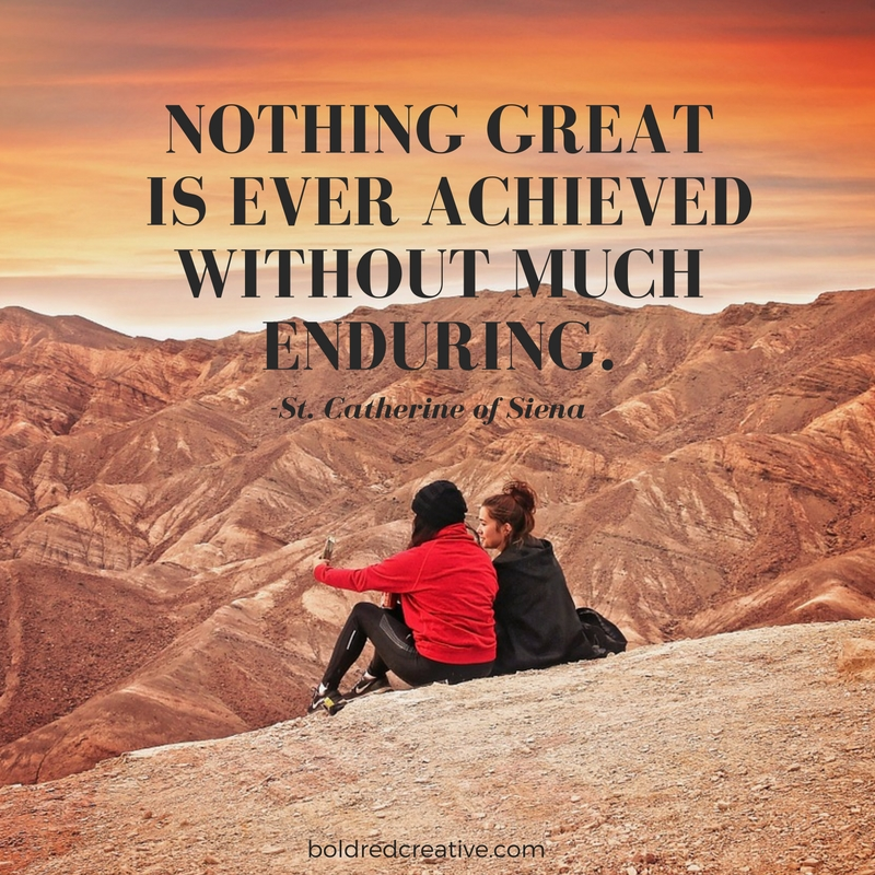 Nothing great is ever achieved without much enduring